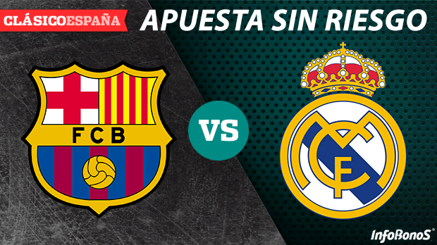 PROMO EXCLUSIVA - Apuesta sin riesgo al Barcelona - Real Madrid